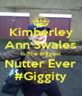 Kimberley Ann Swales Is The Biggest Nutter Ever #Giggity - Personalised Poster A4 size