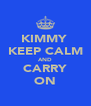KIMMY  KEEP CALM AND CARRY ON - Personalised Poster A4 size