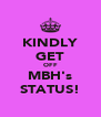KINDLY GET OFF MBH's STATUS! - Personalised Poster A4 size