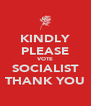 KINDLY PLEASE VOTE SOCIALIST THANK YOU - Personalised Poster A4 size