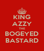 KING AZZY THE BOGEYED BASTARD - Personalised Poster A4 size