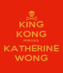 KING KONG HATES KATHERINE WONG - Personalised Poster A4 size