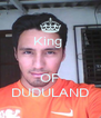 King    OF DUDULAND - Personalised Poster A4 size