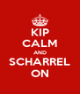 KIP CALM AND SCHARREL ON - Personalised Poster A4 size