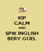 KIP CALM AND SPIK INGLISH BERY GÜEL - Personalised Poster A4 size
