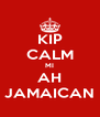 KIP CALM MI AH JAMAICAN - Personalised Poster A4 size