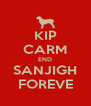 KIP CARM END SANJIGH FOREVE - Personalised Poster A4 size