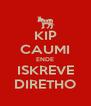 KIP CAUMI ENDE ISKREVE DIRETHO - Personalised Poster A4 size