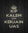 KIP KALEM DAN KERJAIN UAS - Personalised Poster A4 size