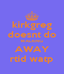 kirkgreg doesnt do WALKING AWAY rtid watp - Personalised Poster A4 size