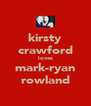 kirsty crawford loves mark-ryan rowland - Personalised Poster A4 size