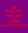 KIS§ ME HUG ME AND LOVE ME and CHARLIE YATES - Personalised Poster A4 size