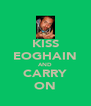 KISS EOGHAIN AND CARRY ON - Personalised Poster A4 size