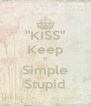 """""""KISS"""" Keep It Simple Stupid - Personalised Poster A4 size"""