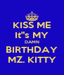 """KISS ME It""""s MY DAMN BIRTHDAY MZ. KITTY - Personalised Poster A4 size"""