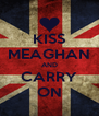 KISS MEAGHAN AND CARRY ON - Personalised Poster A4 size