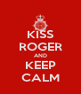 KISS ROGER AND KEEP CALM - Personalised Poster A4 size