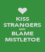 KISS STRANGERS AND BLAME MISTLETOE - Personalised Poster A4 size