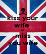 kiss your wife  or miss you wife - Personalised Poster A4 size