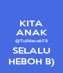 KITA ANAK @TuliKeceh75 SELALU HEBOH B) - Personalised Poster A4 size
