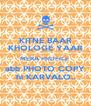 KITNE BAAR KHOLOGE YAAR MERA PROFILE  abb PHOTO COPY hi KARVALO.. - Personalised Poster A4 size