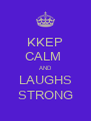 KKEP CALM  AND LAUGHS STRONG - Personalised Poster A4 size