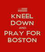 KNEEL DOWN AND PRAY FOR BOSTON - Personalised Poster A4 size