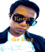 Kneel down in front of the king - Personalised Poster A4 size