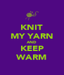 KNIT MY YARN AND KEEP WARM - Personalised Poster A4 size