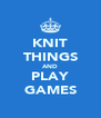 KNIT THINGS AND PLAY GAMES - Personalised Poster A4 size