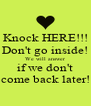 Knock HERE!!! Don't go inside! We will answer if we don't come back later! - Personalised Poster A4 size