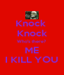 Knock  Knock Who's there? ME I KILL YOU - Personalised Poster A4 size