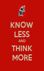 KNOW LESS AND THINK MORE - Personalised Poster A4 size