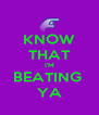 KNOW THAT I'M BEATING  YA - Personalised Poster A4 size