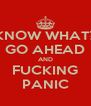 KNOW WHAT? GO AHEAD AND FUCKING PANIC - Personalised Poster A4 size