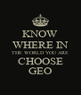 KNOW WHERE IN THE WORLD YOU ARE CHOOSE GEO - Personalised Poster A4 size