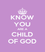 KNOW YOU ARE A CHILD OF GOD - Personalised Poster A4 size