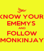 KNOW YOUR  EMEMYS  AND FOLLOW MONKINJAY - Personalised Poster A4 size