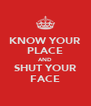 KNOW YOUR PLACE AND SHUT YOUR FACE - Personalised Poster A4 size