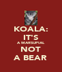 KOALA: IT'S A MARSUPIAL NOT A BEAR - Personalised Poster A4 size