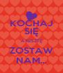 KOCHAJ SIĘ A RESZTĘ ZOSTAW NAM... - Personalised Poster A4 size