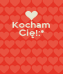 Kocham Cię!:*    - Personalised Poster A4 size