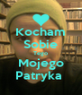 Kocham Sobie Tego Mojego Patryka  - Personalised Poster A4 size