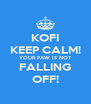 KOFI KEEP CALM! YOUR PAW IS NOT FALLING OFF! - Personalised Poster A4 size