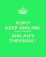 KOFI? KEEP SMILING EVEN THOUGH SHILAH'S THPESHUL! - Personalised Poster A4 size