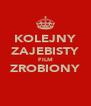KOLEJNY ZAJEBISTY FILM ZROBIONY  - Personalised Poster A4 size