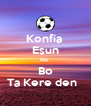 Konfia  Esun Ku  Bo Ta Kere den   - Personalised Poster A4 size