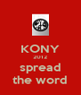 KONY 2012 spread the word - Personalised Poster A4 size