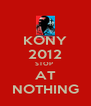 KONY 2012 STOP  AT NOTHING - Personalised Poster A4 size