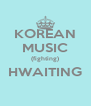 KOREAN MUSIC (fighting) HWAITING  - Personalised Poster A4 size